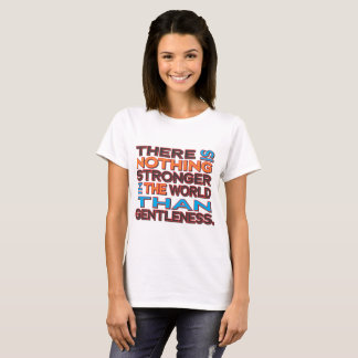 Nothing stronger in the world than gentleness T-Shirt