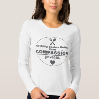 Nothing Tastes Better Than Compassion Go Vegan Shirts