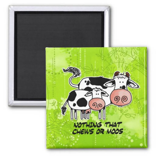 nothing that chews or moos refrigerator magnet