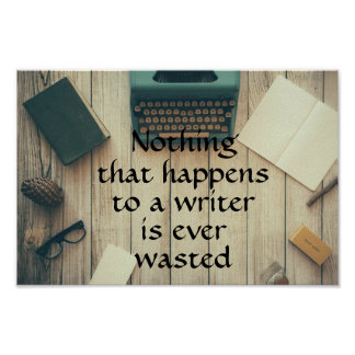 Nothing that happens to a writer is ever wasted poster