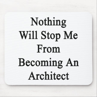 Nothing Will Stop Me From Becoming An Architect Mouse Pad
