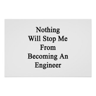 Nothing Will Stop Me From Becoming An Engineer Poster