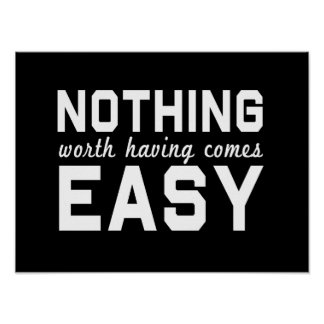 Nothing Worth Having Comes Easy Poster