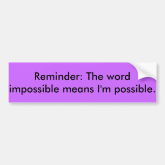 Nothings Impossible Bumper Sticker