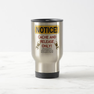 NOTICE CACHE AND RELEASE ONLY! GEOCACHING TRAVEL MUG