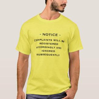 notice complaints ignored T-Shirt