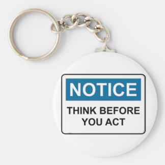 NOTICE Think Before You Act Basic Round Button Key Ring