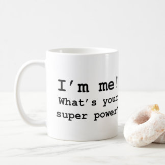 Novelty Mug: I'm me! What's your super power? Coffee Mug