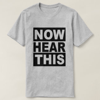 Now Hear This T-Shirt