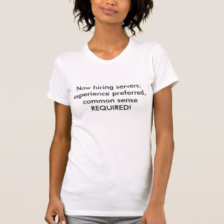 Now hiring servers; experience preferred, commo... tee shirts