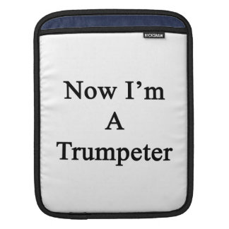 Now I'm A Trumpeter Sleeves For iPads