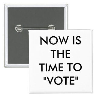 """NOW IS THE TIME TO """"VOTE"""" 15 CM SQUARE BADGE"""