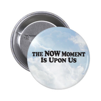 Now Moment Upon Us - Round Button