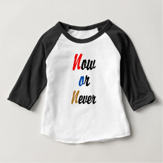Now or Never Baby T-Shirt