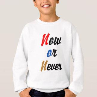 Now or Never Sweatshirt