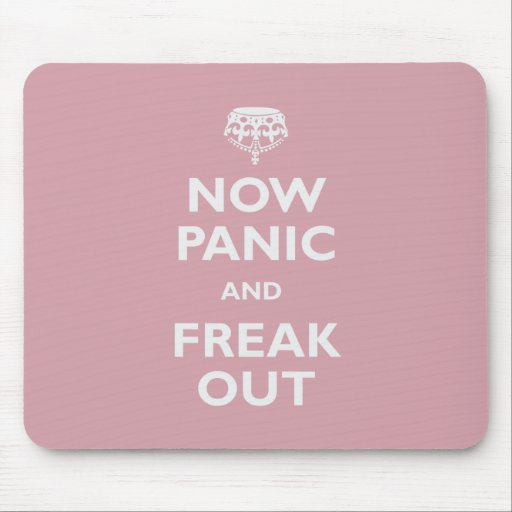 Now Panic And Freak Out Mouse Pad