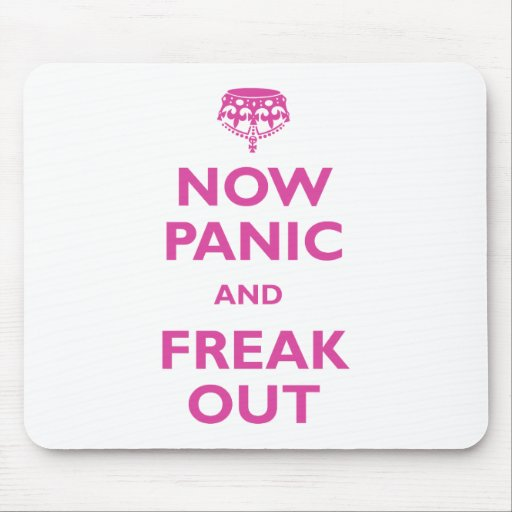 Now Panic And Freak Out Mousepads