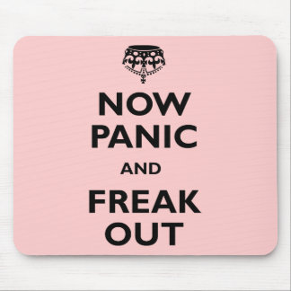 Now Panic And Freak Out Mousepad