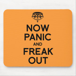 NOW PANIC AND FREAK OUT.png Mouse Pad