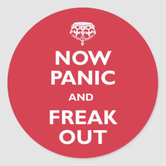 Now Panic And Freak Out Round Sticker