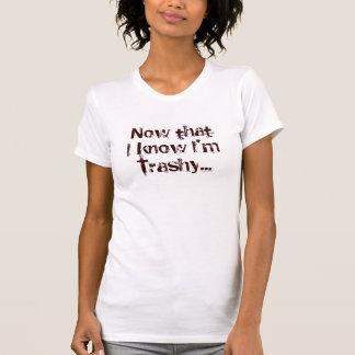 Now that I know I'm Trashy... Tee Shirts