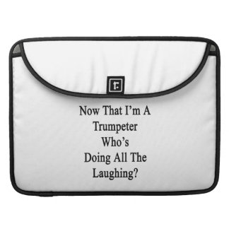 Now That I'm A Trumpeter Who's Doing All The Laugh MacBook Pro Sleeve