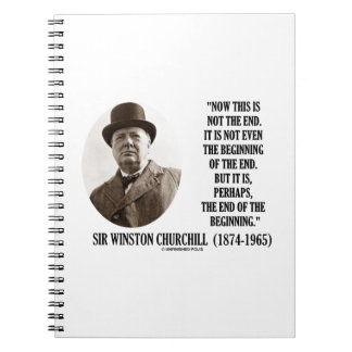 Now This Not The End Beginning (Winston Churchill) Spiral Notebooks