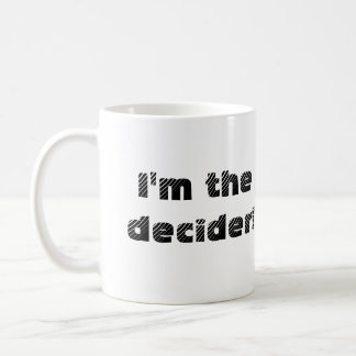 Now you can be the decider too! mug (right-hand)
