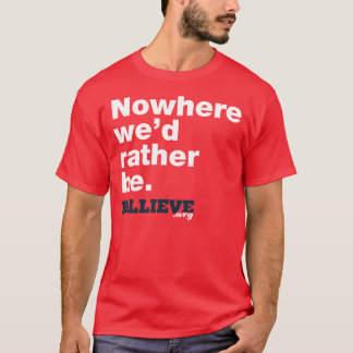 """Nowhere we'd rather be."" Red Tee Shirt"