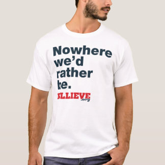 """""""Nowhere we'd rather be."""" White Tee Shirt"""