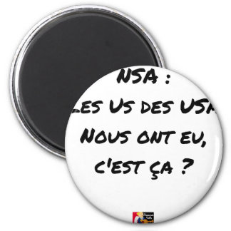 NSA? THE US ONES OF THE USA HAD, IT IS TO US THAT MAGNET