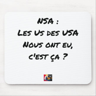 NSA? THE US ONES OF THE USA HAD, IT IS TO US THAT MOUSE PAD