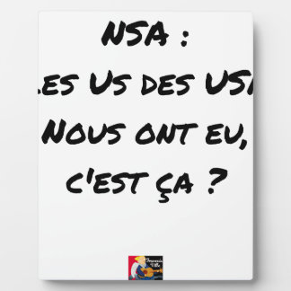 NSA? THE US ONES OF THE USA HAD, IT IS TO US THAT PLAQUE