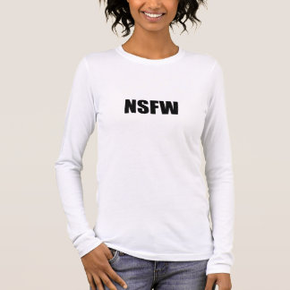 NSFW Not Safe For Work Long Sleeve T-Shirt