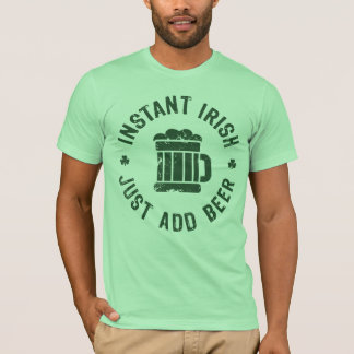 NSPBgtxt RND Instant Irish Just Add Beer T-Shirt