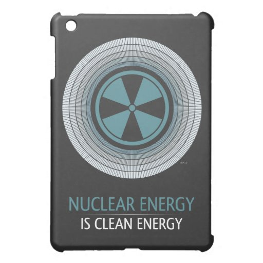 Nuclear Energy Is Clean Energy Case For The iPad Mini