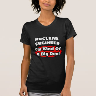 Nuclear Engineer ... Big Deal T Shirts