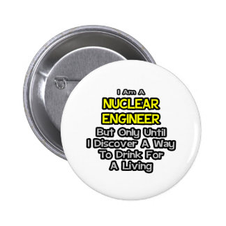 Nuclear Engineer Drink for a Living Buttons