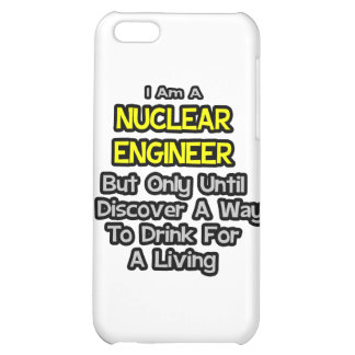Nuclear Engineer .. Drink for a Living Case For iPhone 5C