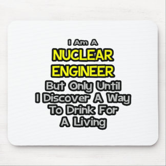 Nuclear Engineer  .. Drink for a Living Mousepads