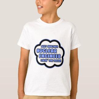 Nuclear Engineer .. Livin' The Dream T-Shirt