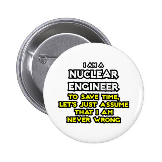 Nuclear Engineer .. Never Wrong 6 Cm Round Badge