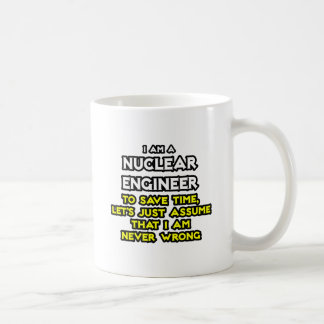 Nuclear Engineer .. Never Wrong Basic White Mug