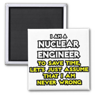 Nuclear Engineer .. Never Wrong Magnets