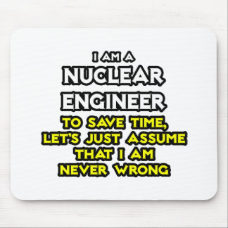 Nuclear Engineer .. Never Wrong Mousepad