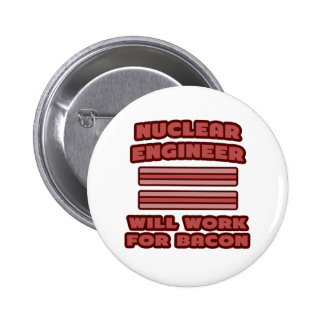 Nuclear Engineer Will Work For Bacon Buttons