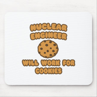 Nuclear Engineer  .. Will Work for Cookies Mouse Pads
