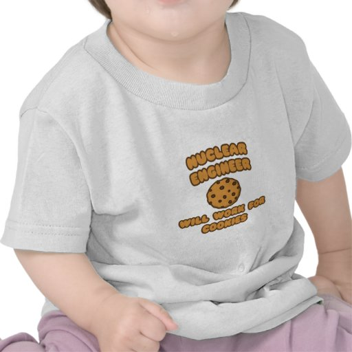Nuclear Engineer  .. Will Work for Cookies Tshirts