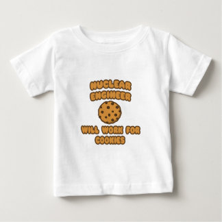 Nuclear Engineer  .. Will Work for Cookies T Shirts