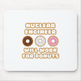 Nuclear Engineer .. Will Work For Donuts Mouse Pads